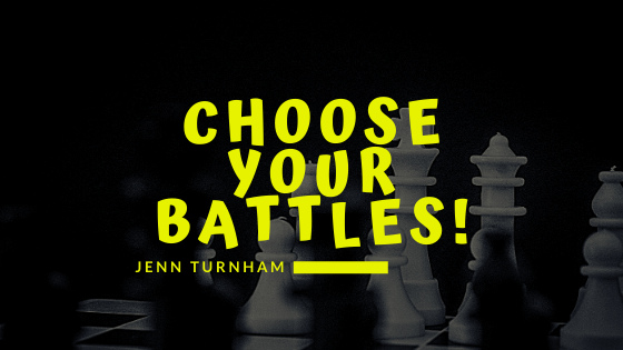How do you want to choose your battles?